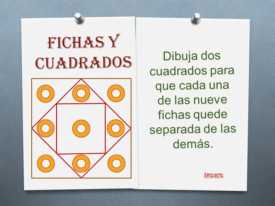 FICHAS Y CUADRADOS Dibuja dos cuadrados para que cada una de las nueve fichas quede separada de las demás.