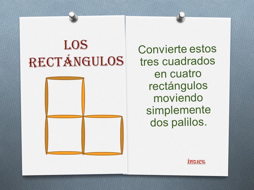 LOS RECTÁNGULOS Convierte estos tres cuadrados en cuatro rectángulos moviendo simplemente dos palilos.