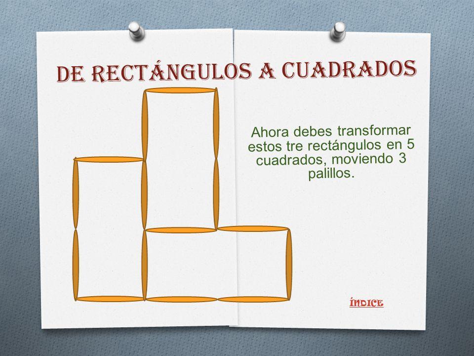 DE RECTÁNGULOS A CUADRADOS Ahora debes transformar estos tre rectángulos en 5 cuadrados, moviendo 3 palillos.