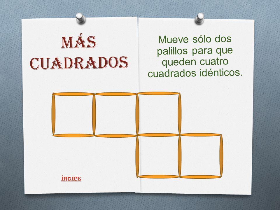 MÁS CUADRADOS Mueve sólo dos palillos para que queden cuatro cuadrados idénticos. ÍNDICE