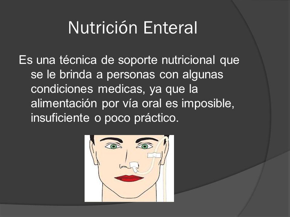 Nutrición Enteral Es una técnica de soporte nutricional que se le brinda a personas con algunas condiciones medicas, ya que la alimentación por vía oral es imposible, insuficiente o poco práctico.