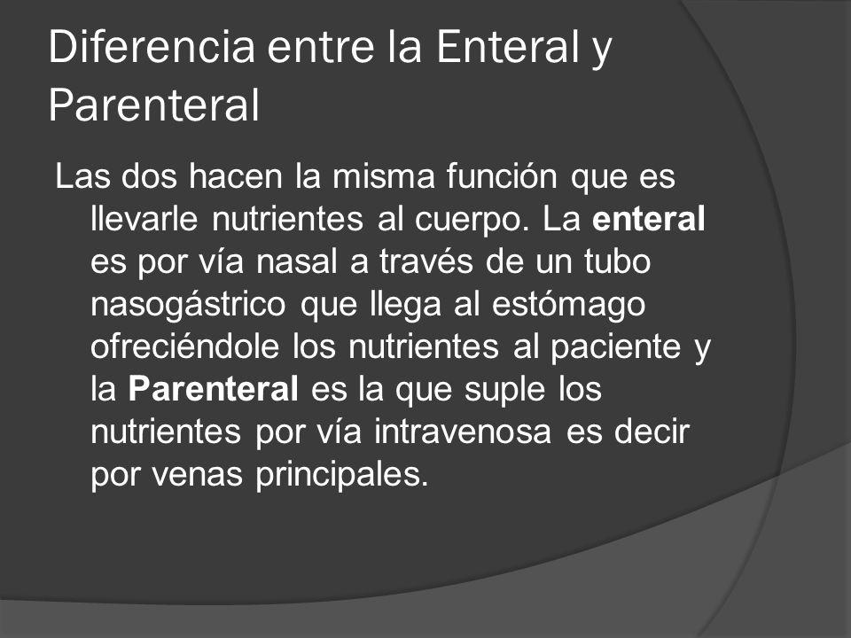 Diferencia entre la Enteral y Parenteral Las dos hacen la misma función que es llevarle nutrientes al cuerpo.