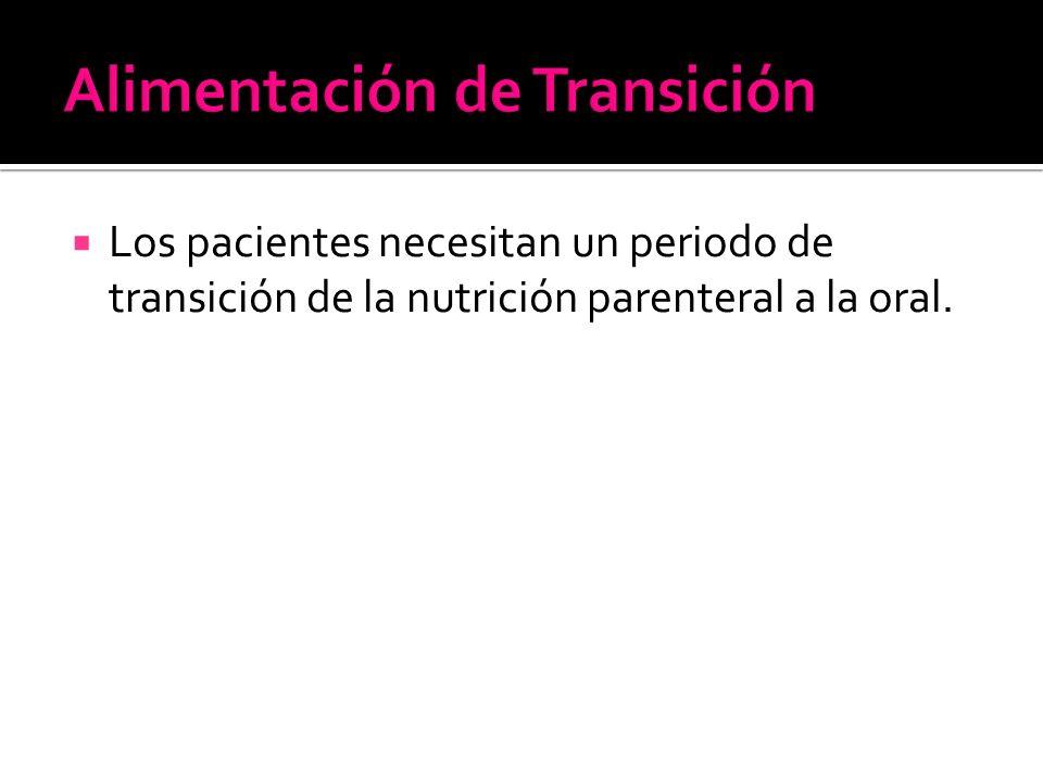  Los pacientes necesitan un periodo de transición de la nutrición parenteral a la oral.