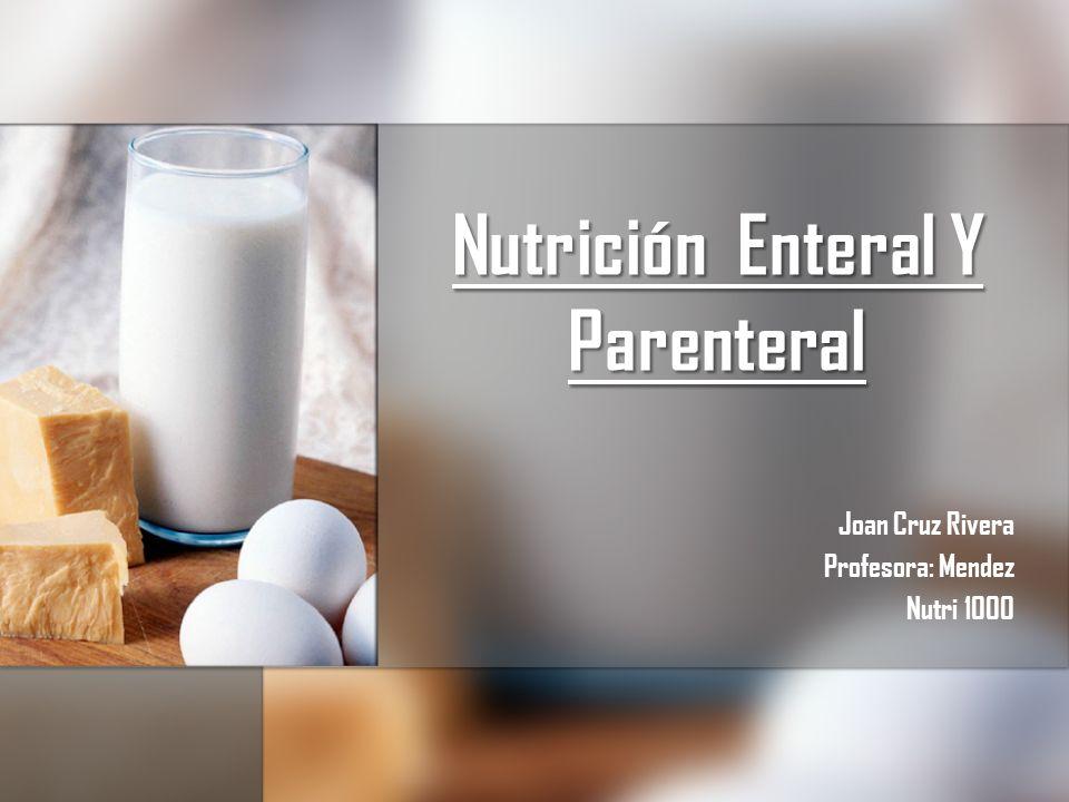 Nutrición Enteral Y Parenteral Joan Cruz Rivera Profesora: Mendez Nutri 1000