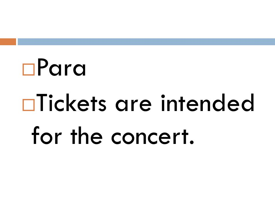  Para  Tickets are intended for the concert.