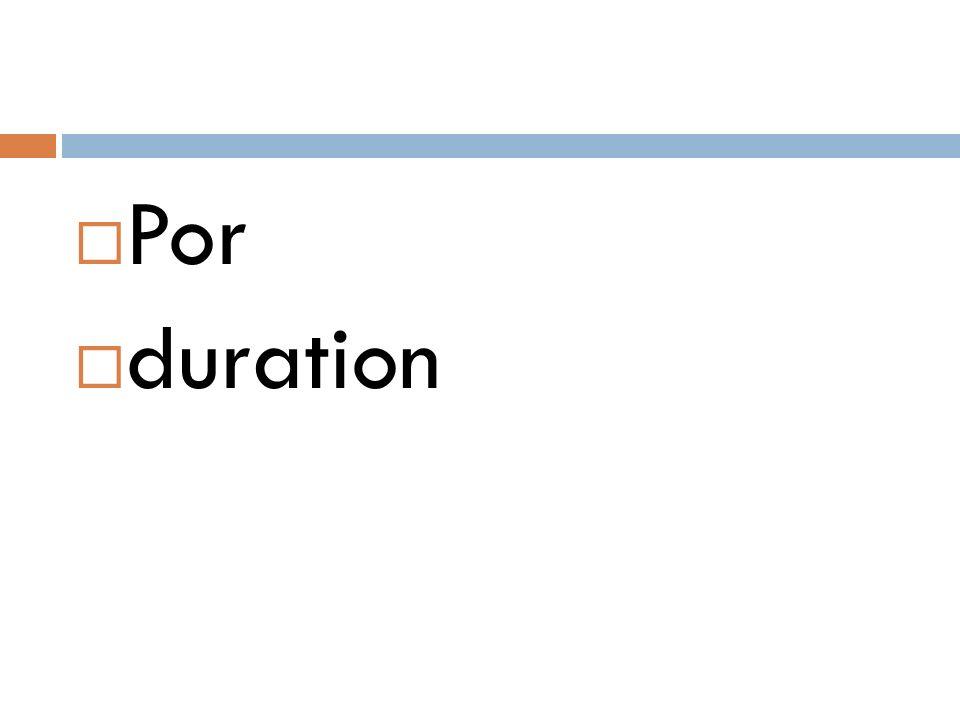  Por  duration