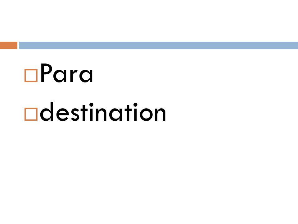  Para  destination