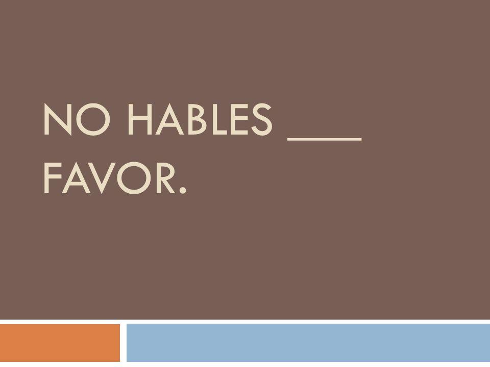 NO HABLES ___ FAVOR.