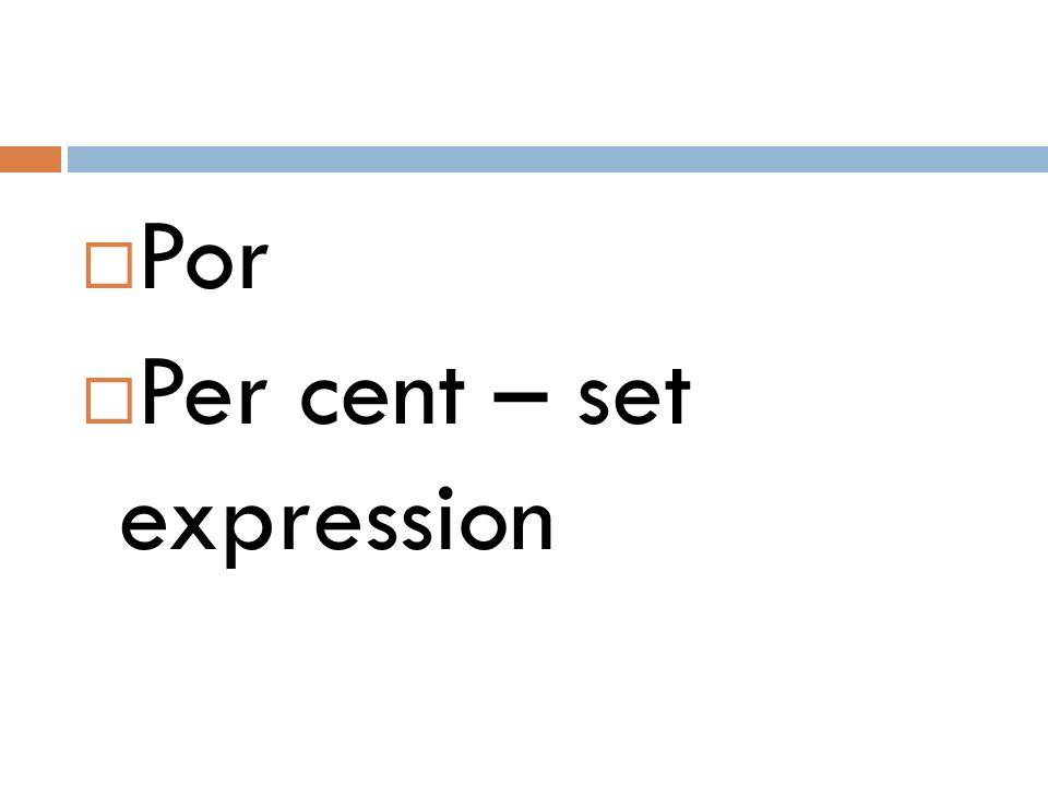  Por  Per cent – set expression