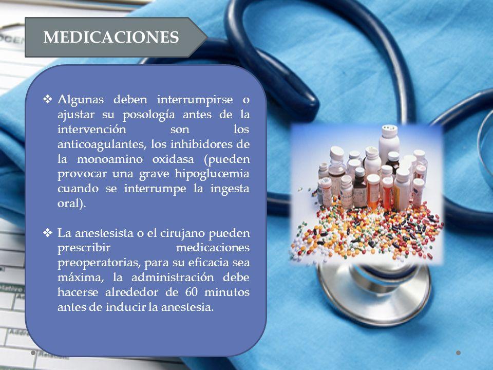 MEDICACIONES  Algunas deben interrumpirse o ajustar su posología antes de la intervención son los anticoagulantes, los inhibidores de la monoamino oxidasa (pueden provocar una grave hipoglucemia cuando se interrumpe la ingesta oral).