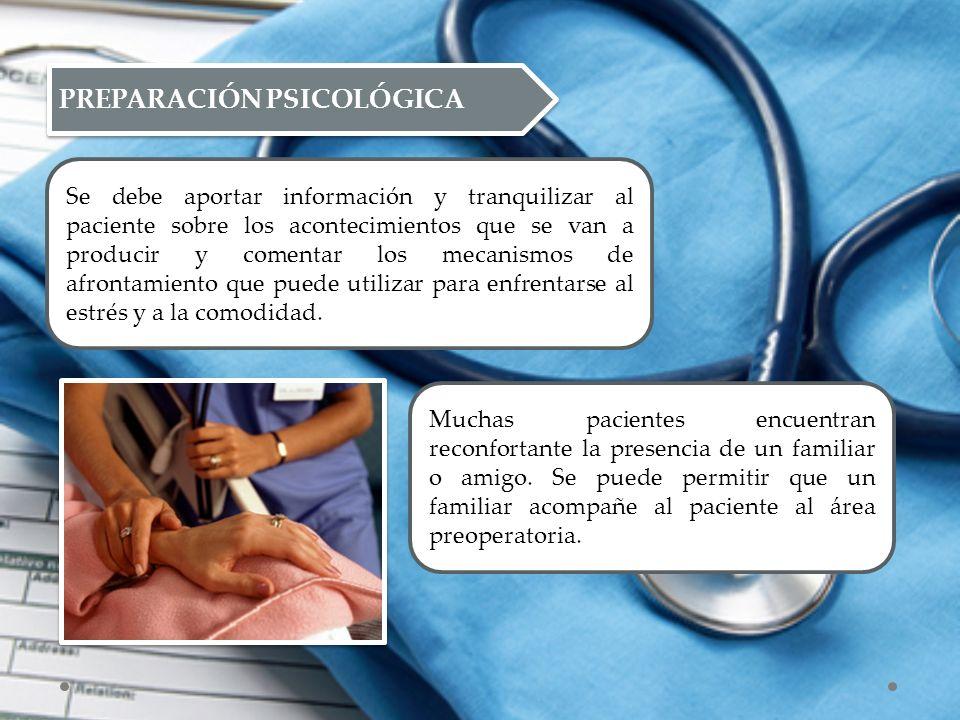 PREPARACIÓN PSICOLÓGICA Se debe aportar información y tranquilizar al paciente sobre los acontecimientos que se van a producir y comentar los mecanism
