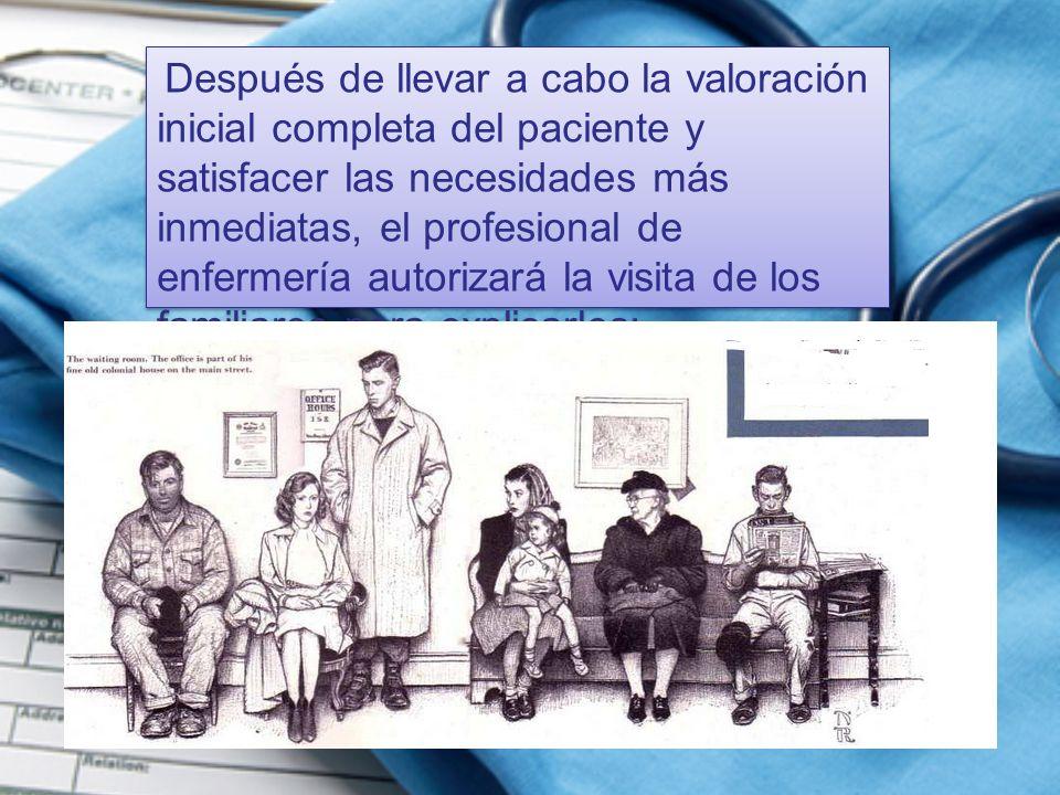 Después de llevar a cabo la valoración inicial completa del paciente y satisfacer las necesidades más inmediatas, el profesional de enfermería autoriz