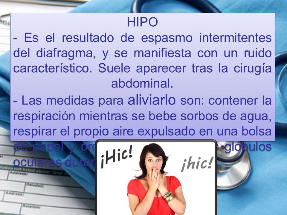 HIPO - Es el resultado de espasmo intermitentes del diafragma, y se manifiesta con un ruido característico. Suele aparecer tras la cirugía abdominal.