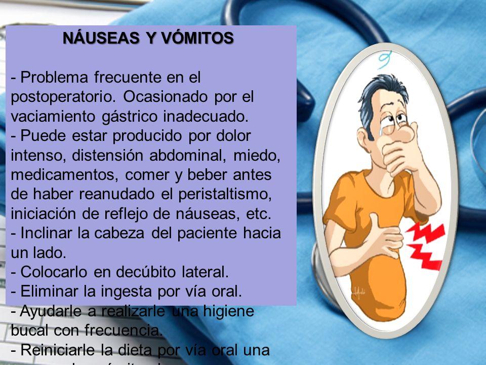 NÁUSEAS Y VÓMITOS NÁUSEAS Y VÓMITOS - Problema frecuente en el postoperatorio. Ocasionado por el vaciamiento gástrico inadecuado. - Puede estar produc