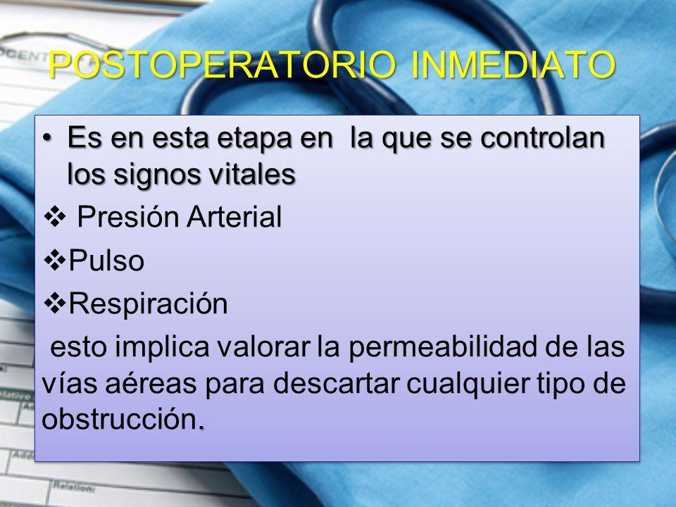 POSTOPERATORIO INMEDIATO Es en esta etapa en la que se controlan los signos vitalesEs en esta etapa en la que se controlan los signos vitales  Presió