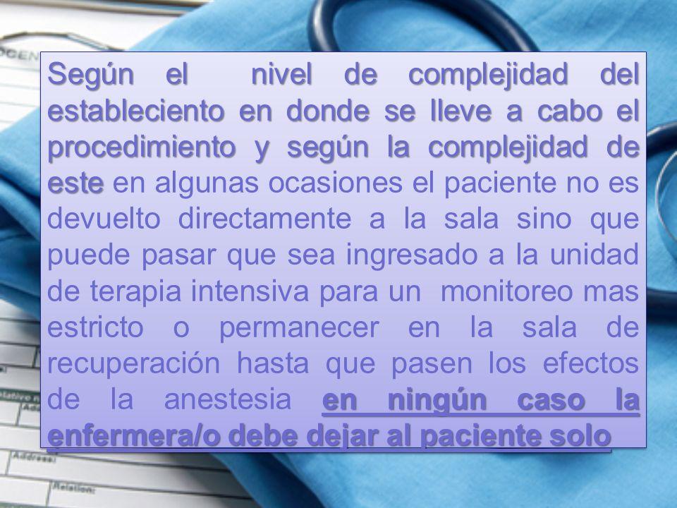 Según el nivel de complejidad del estableciento en donde se lleve a cabo el procedimiento y según la complejidad de este en ningún caso la enfermera/o