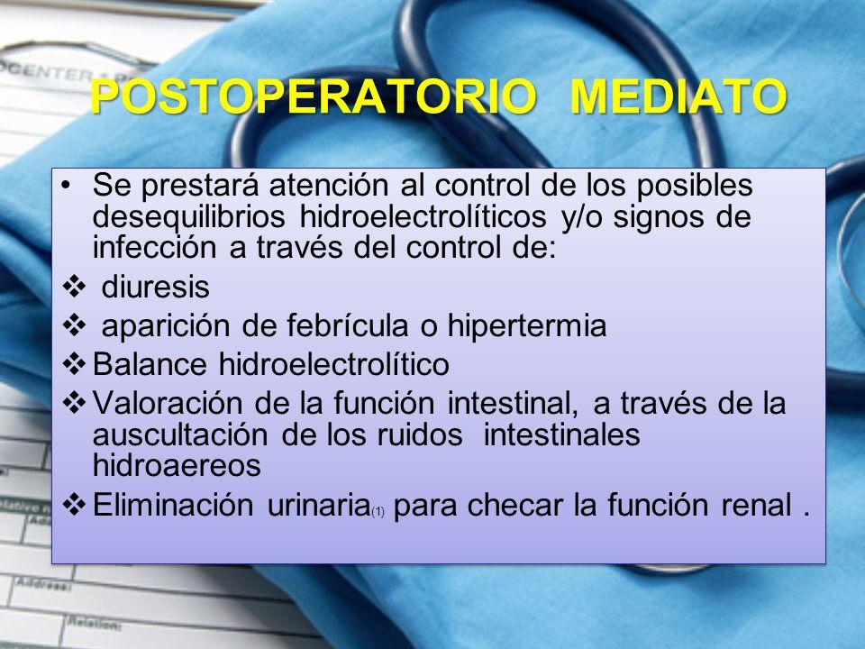 POSTOPERATORIO MEDIATO Se prestará atención al control de los posibles desequilibrios hidroelectrolíticos y/o signos de infección a través del control