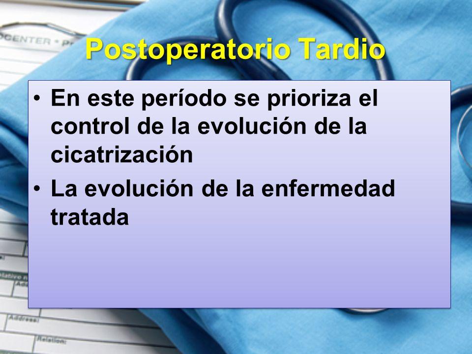 Postoperatorio Tardio En este período se prioriza el control de la evolución de la cicatrización La evolución de la enfermedad tratada En este período se prioriza el control de la evolución de la cicatrización La evolución de la enfermedad tratada