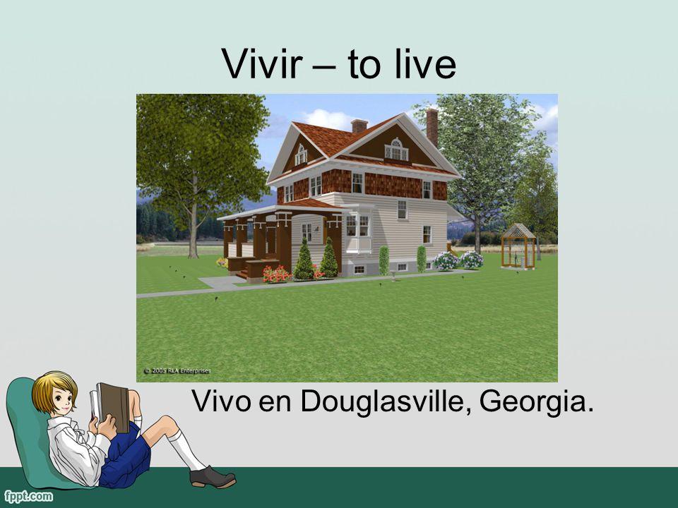 Vivir – to live Vivo en Douglasville, Georgia.