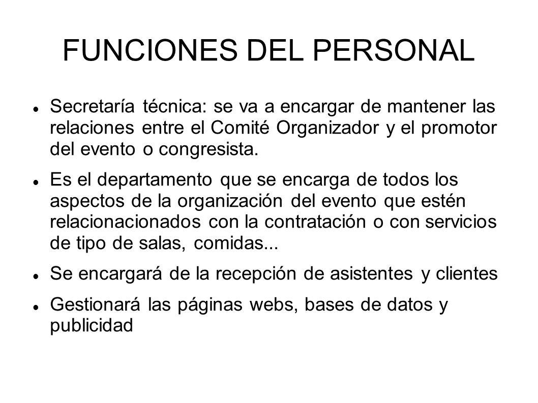 FUNCIONES DEL PERSONAL Secretaría técnica: se va a encargar de mantener las relaciones entre el Comité Organizador y el promotor del evento o congresista.