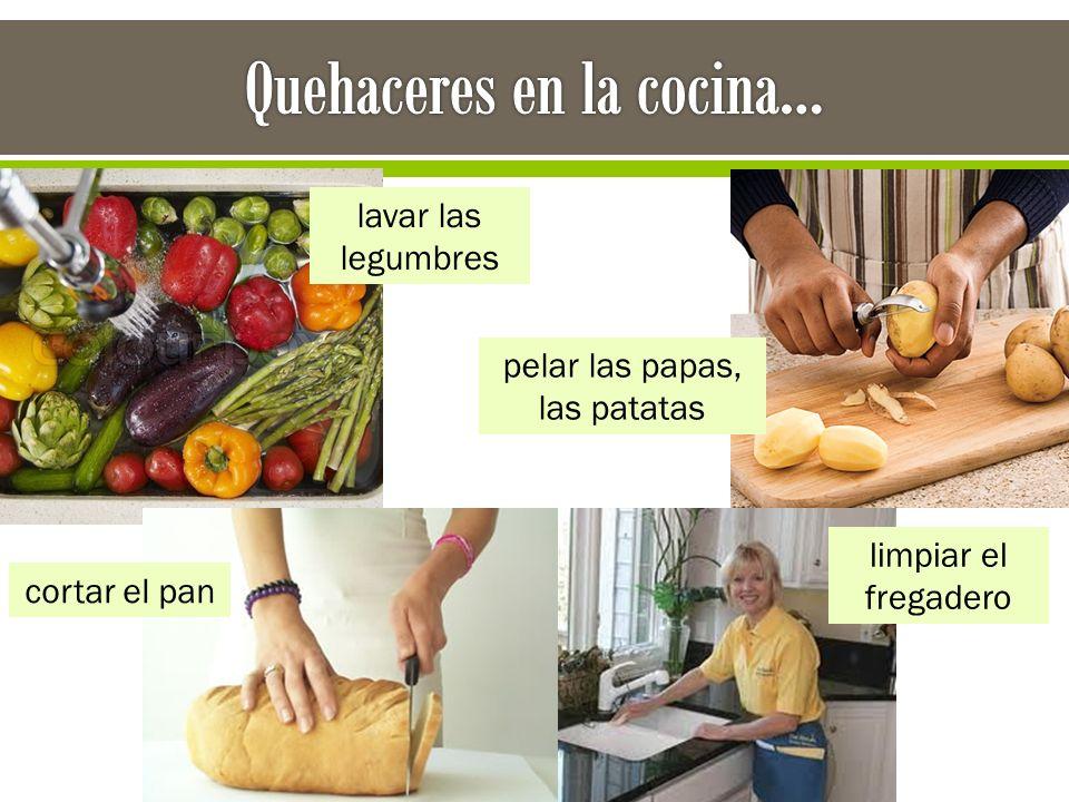 lavar las legumbres pelar las papas, las patatas cortar el pan limpiar el fregadero