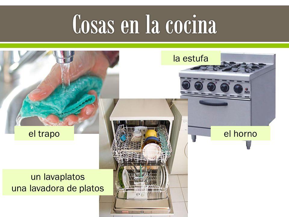 el trapo un lavaplatos una lavadora de platos la estufa el horno