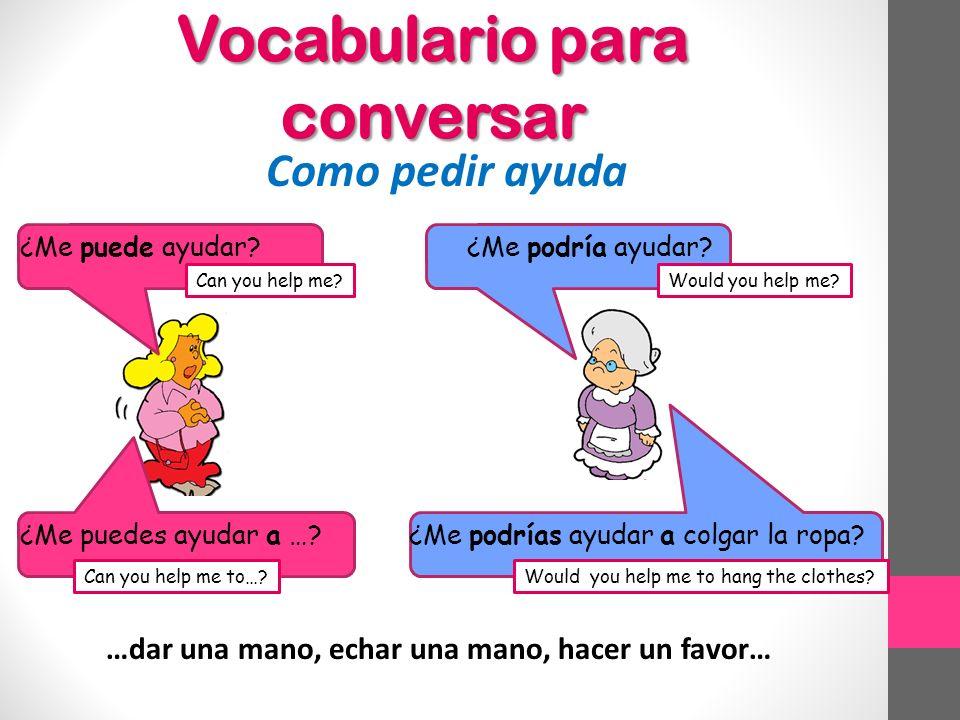 Vocabulario para conversar Como pedir ayuda ¿Me puede ayudar.