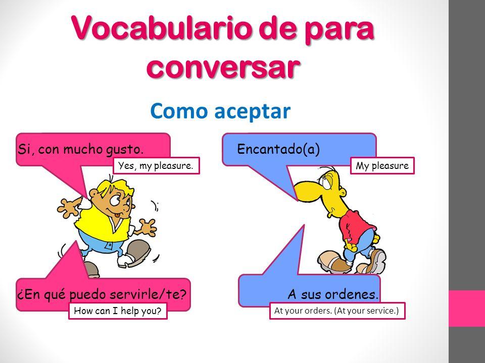 Vocabulario de para conversar Como aceptar Si, con mucho gusto.
