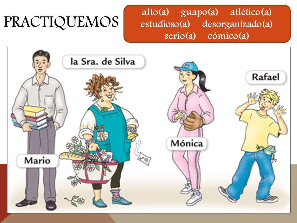 PRACTIQUEMOS alto(a) guapo(a) atlético(a) estudioso(a) desorganizado(a) serio(a) cómico(a)