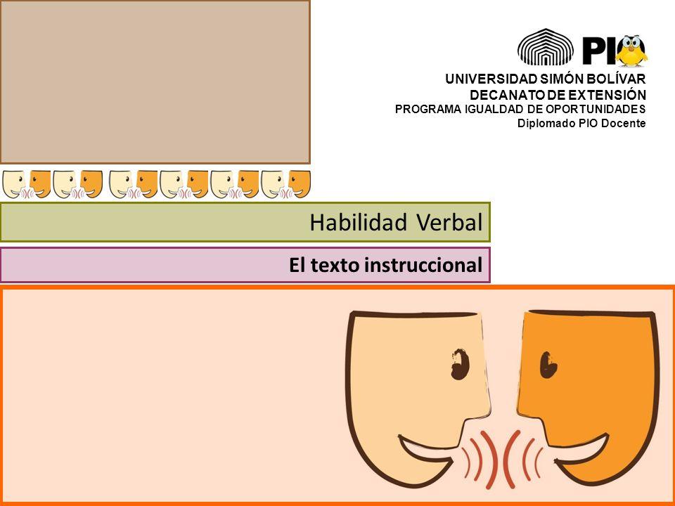 UNIVERSIDAD SIMÓN BOLÍVAR DECANATO DE EXTENSIÓN PROGRAMA IGUALDAD DE OPORTUNIDADES Diplomado PIO Docente Habilidad Verbal El texto instruccional