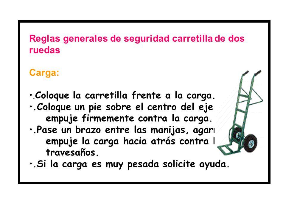 Reglas generales de seguridad carretilla de dos ruedas Carga:.Coloque la carretilla frente a la carga..Coloque un pie sobre el centro del eje y empuje