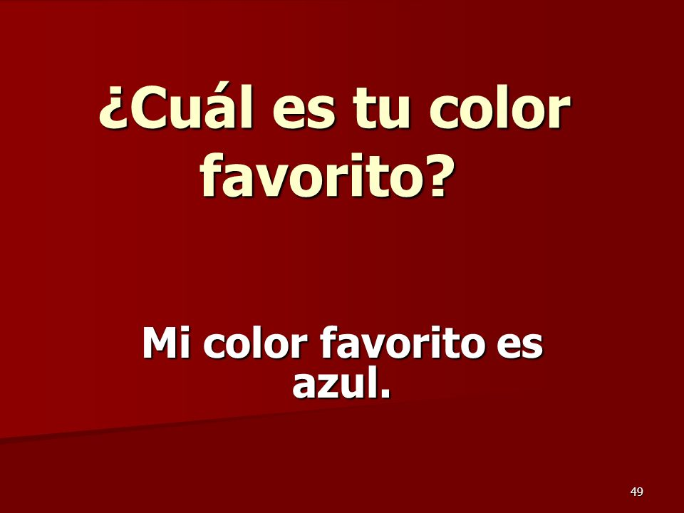 49 ¿Cuál es tu color favorito ¿Cuál es tu color favorito Mi color favorito es azul.