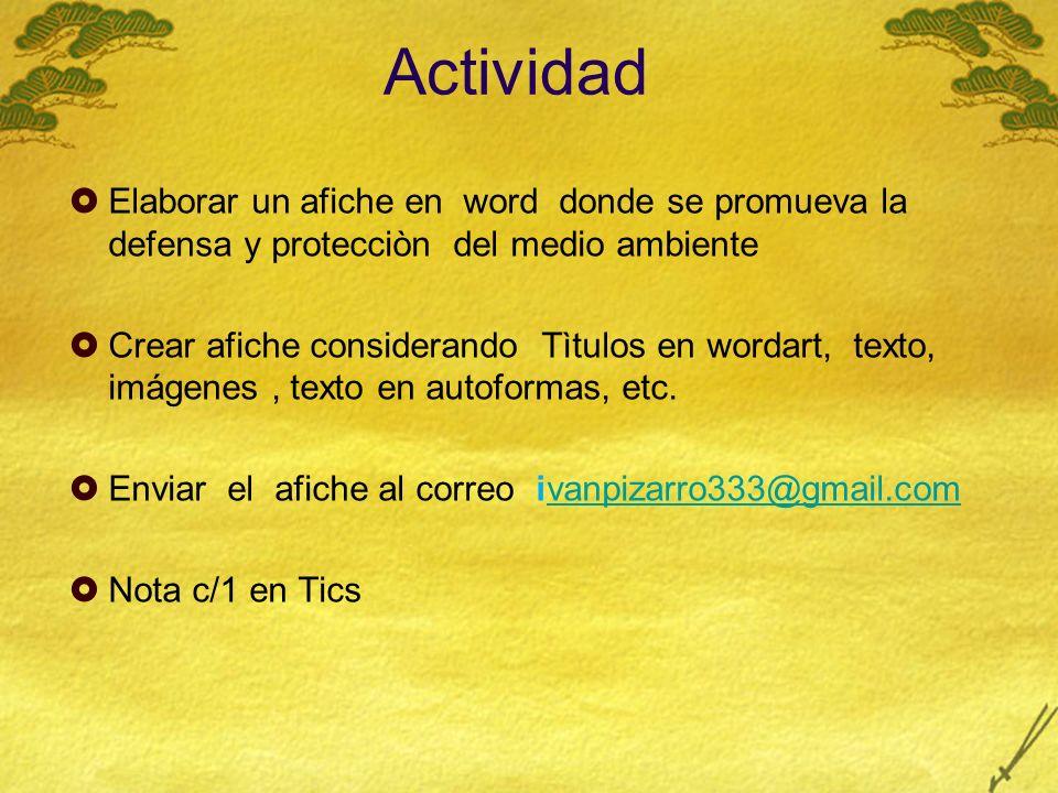 Actividad  Elaborar un afiche en word donde se promueva la defensa y protecciòn del medio ambiente  Crear afiche considerando Tìtulos en wordart, texto, imágenes, texto en autoformas, etc.