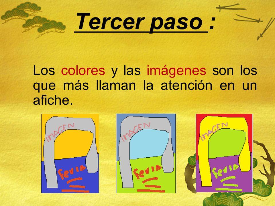 Tercer paso : Los colores y las imágenes son los que más llaman la atención en un afiche.