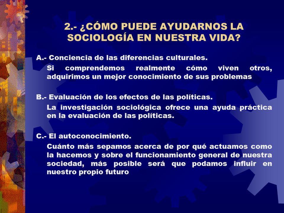 2.- ¿CÓMO PUEDE AYUDARNOS LA SOCIOLOGÍA EN NUESTRA VIDA.