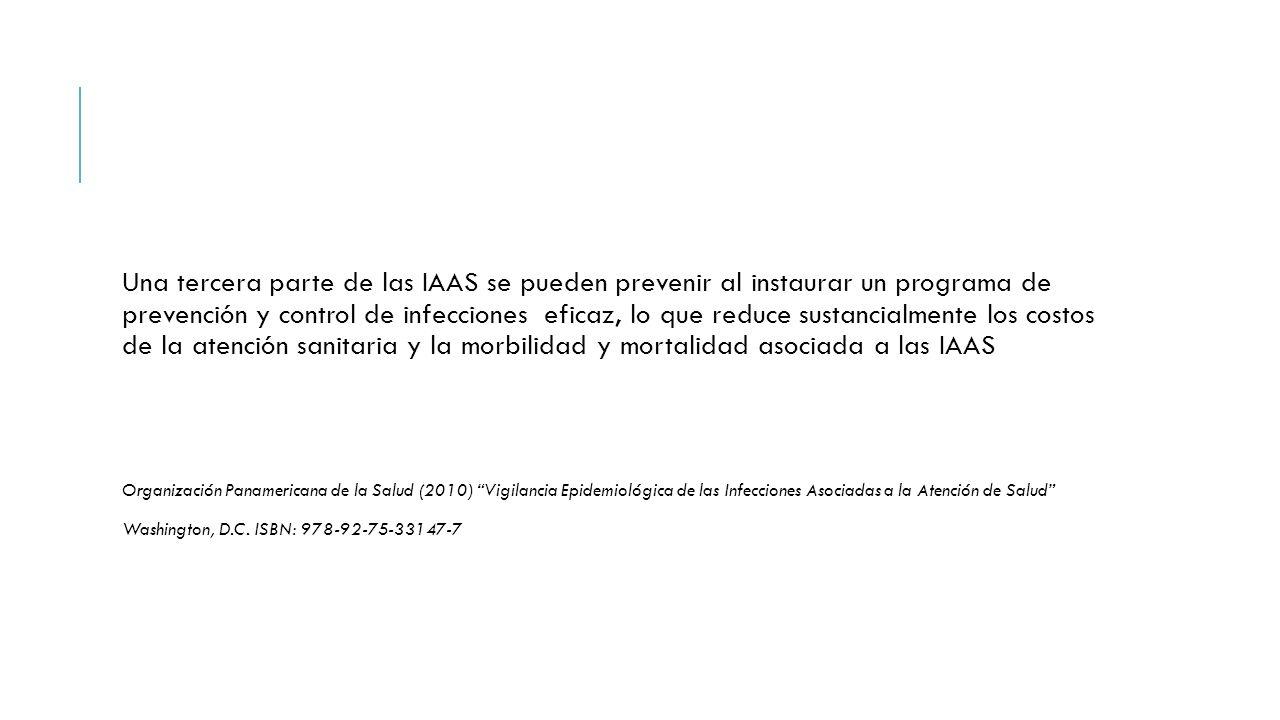 Una tercera parte de las IAAS se pueden prevenir al instaurar un programa de prevención y control de infecciones eficaz, lo que reduce sustancialmente