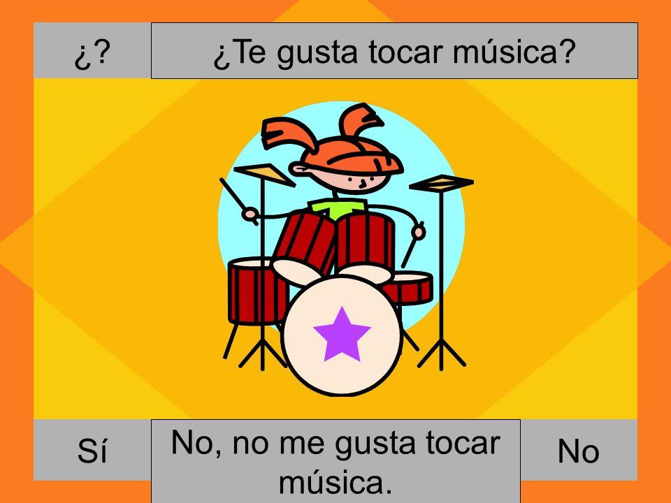 ¿ NoSí ¿Te gusta tocar música Si, me gusta tocar música. No, no me gusta tocar música.