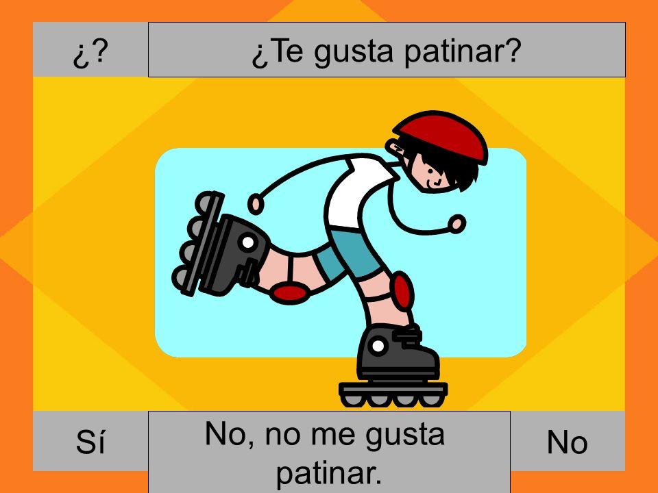 ¿? NoSí ¿Te gusta patinar? Si, me gusta patinar. No, no me gusta patinar.