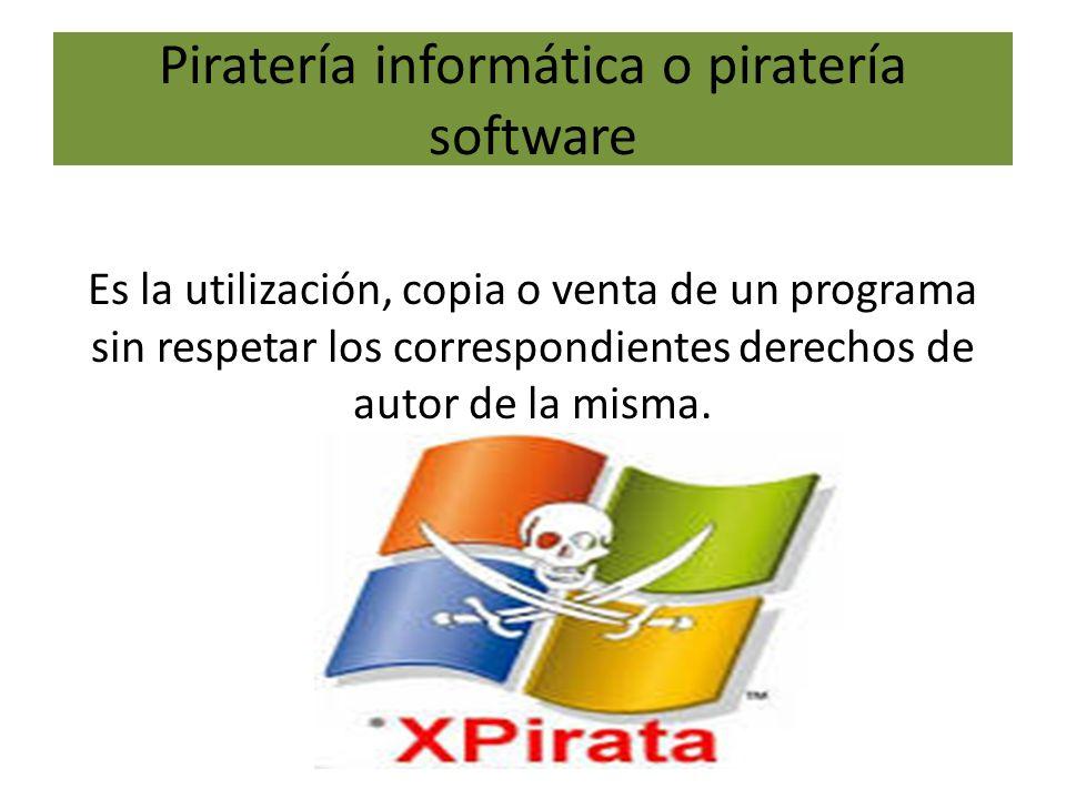 Piratería informática o piratería software Es la utilización, copia o venta de un programa sin respetar los correspondientes derechos de autor de la misma.