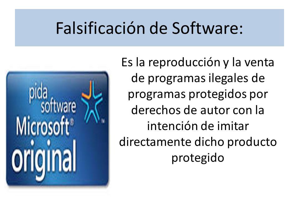 Falsificación de Software: Es la reproducción y la venta de programas ilegales de programas protegidos por derechos de autor con la intención de imitar directamente dicho producto protegido