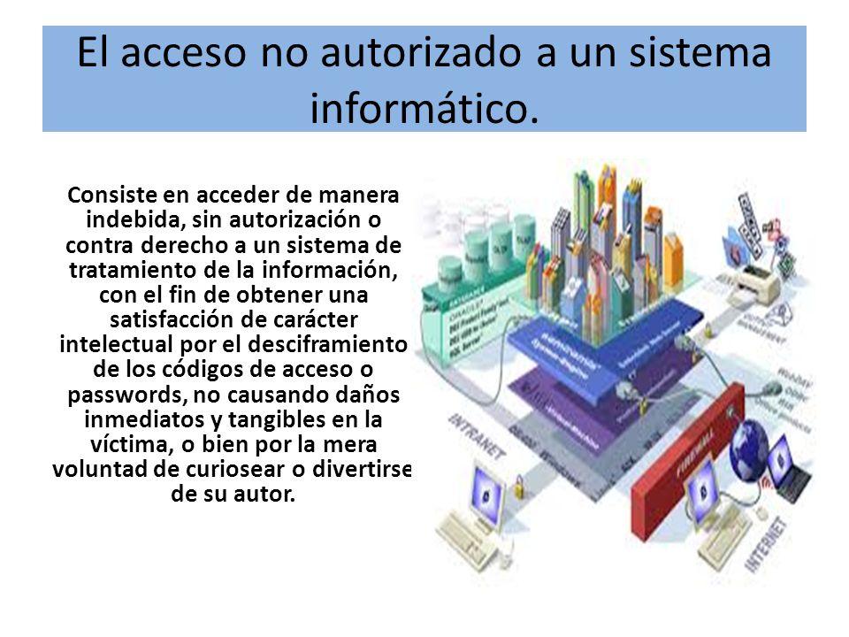 El acceso no autorizado a un sistema informático.