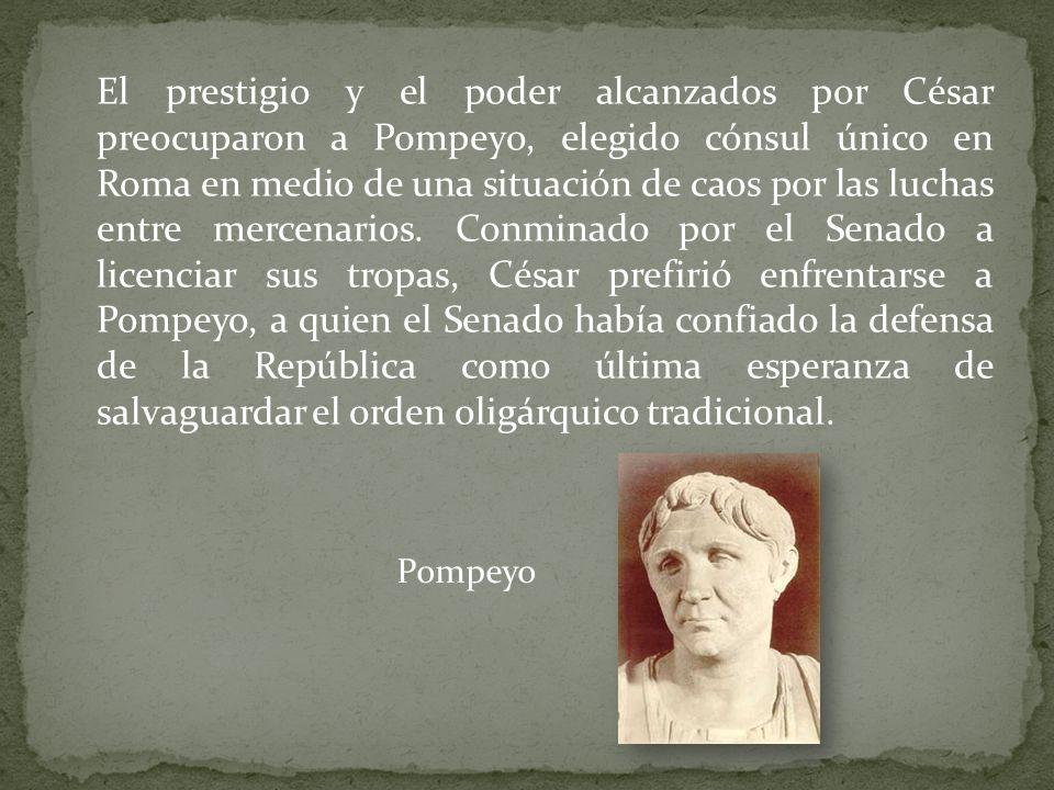 El prestigio y el poder alcanzados por César preocuparon a Pompeyo, elegido cónsul único en Roma en medio de una situación de caos por las luchas entre mercenarios.
