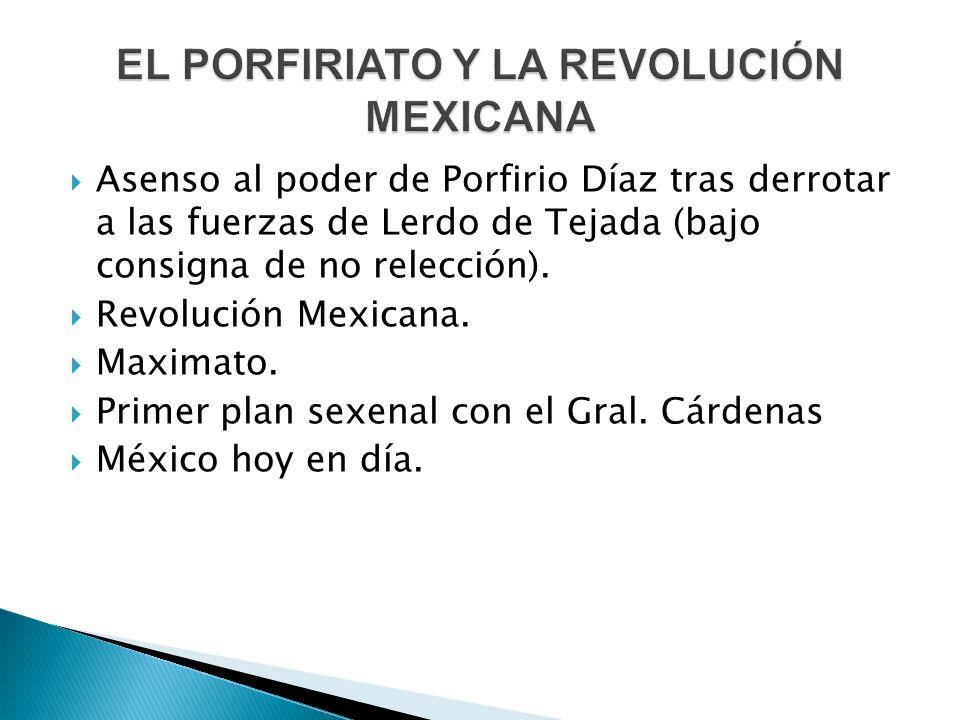  Asenso al poder de Porfirio Díaz tras derrotar a las fuerzas de Lerdo de Tejada (bajo consigna de no relección).