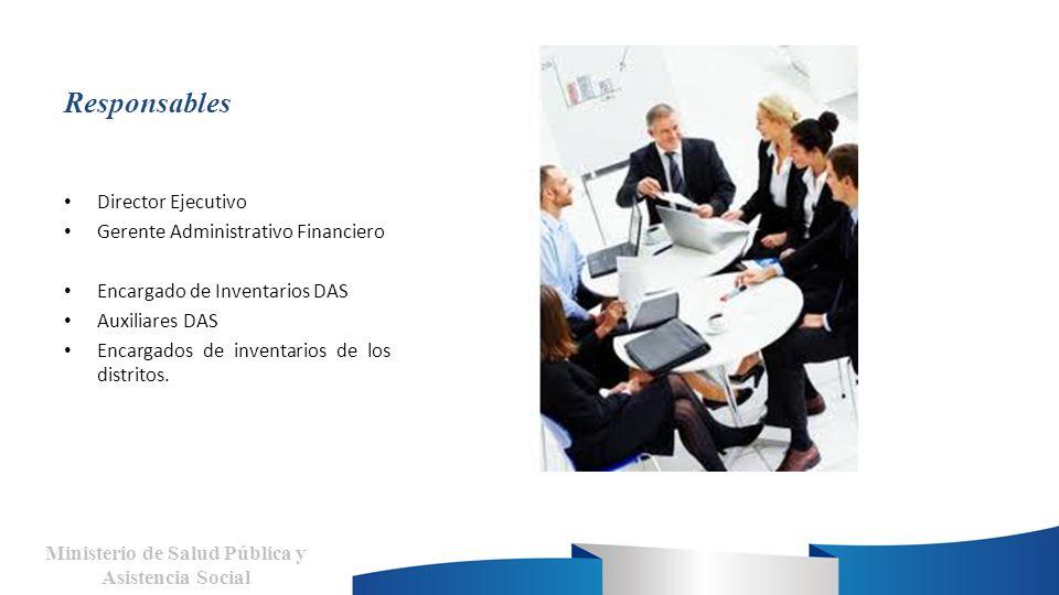 Responsables Director Ejecutivo Gerente Administrativo Financiero Encargado de Inventarios DAS Auxiliares DAS Encargados de inventarios de los distritos.