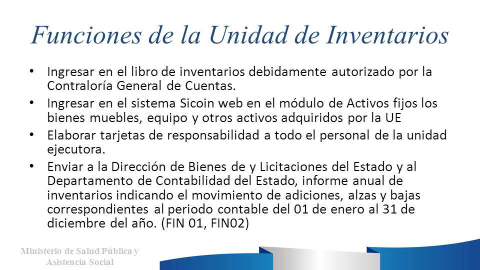 Funciones de la Unidad de Inventarios Ministerio de Salud Pública y Asistencia Social Ingresar en el libro de inventarios debidamente autorizado por la Contraloría General de Cuentas.