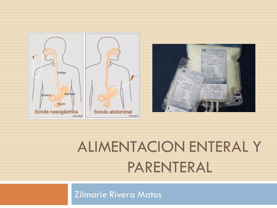 ALIMENTACION ENTERAL Y PARENTERAL Zilmarie Rivera Matos