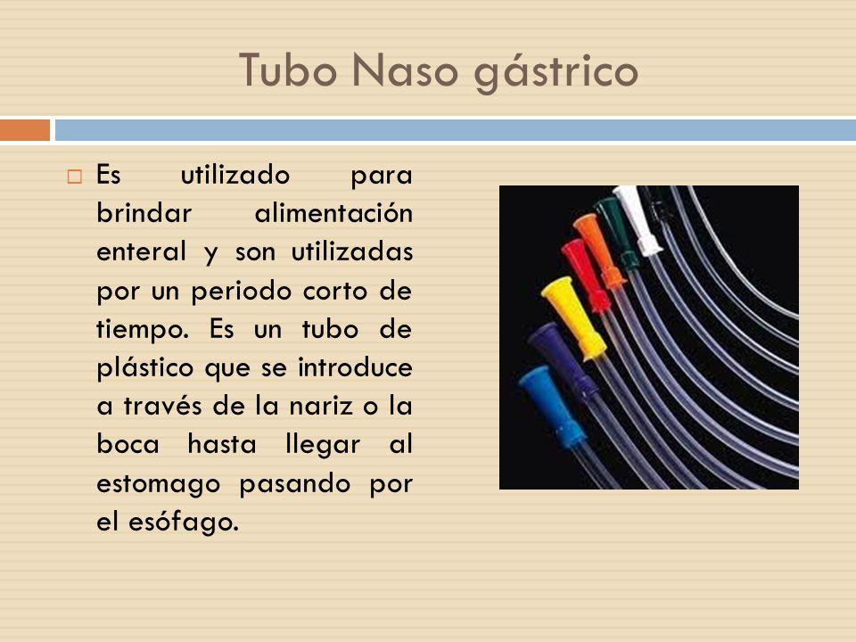 Tubo Naso gástrico  Es utilizado para brindar alimentación enteral y son utilizadas por un periodo corto de tiempo.