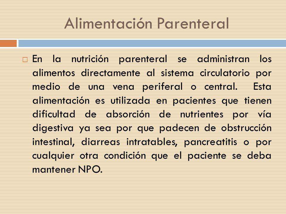 Alimentación Parenteral  El uso de vena central es utilizado cuando el tipo de alimentación va hacer utilizado por un tiempo prolongado o dependiendo de la concentración de dextrosa y del uso de lípidos.