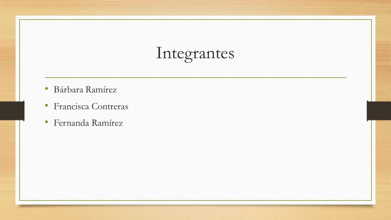 Integrantes Bárbara Ramírez Francisca Contreras Fernanda Ramírez