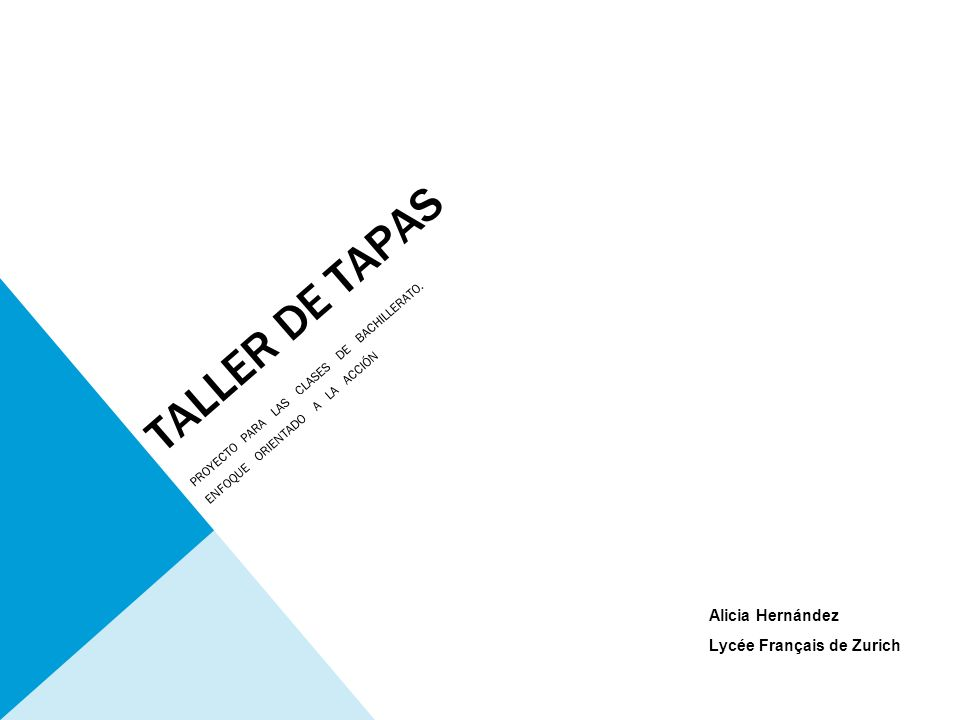TALLER DE TAPAS Alicia Hernández Lycée Français de Zurich PROYECTO PARA LAS CLASES DE BACHILLERATO. ENFOQUE ORIENTADO A LA ACCIÓN